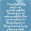 """""""I hope that in this year to come, you make mistakes. Because if you are making mistakes, then you are making new things, trying new things, learning, living, pushing yourself, changing yourself, changing your world."""""""