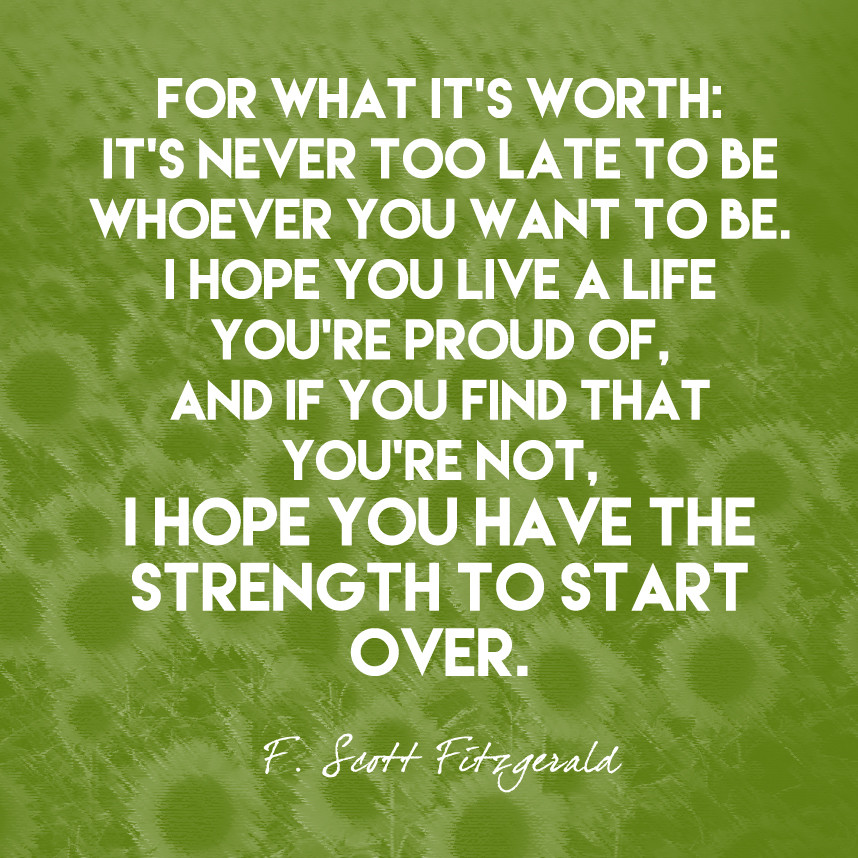"""You Have The Strength Quotes: """"For What It's Worth: It's Never Too Late To Be Whoever"""