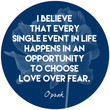 """""""I believe that every single event in life happens in an opportunity to choose love over fear."""""""