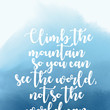 """""""Climb the mountain so you can see the world, not so the world can see you."""""""