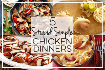 5 Stupid Simple Chicken Dinners