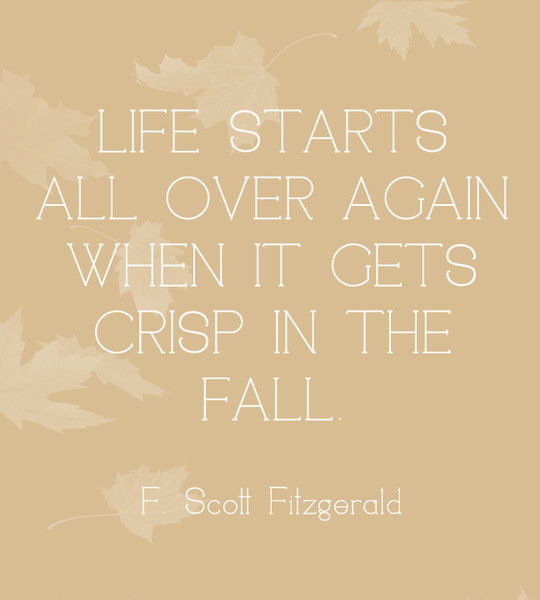 Life starts all over again when it gets crisp in the fall f scott fitzgerald quotes you 39 ll - The house in which life starts over ...