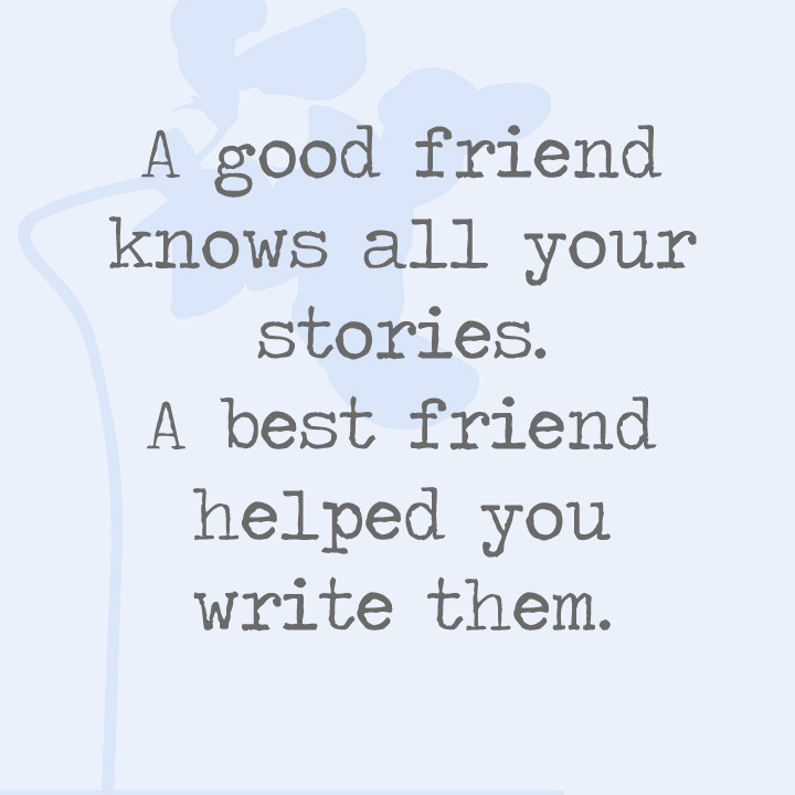 A Good Friend Quote: A Good Friend Knows All Your Stories. A Best Friend Helped