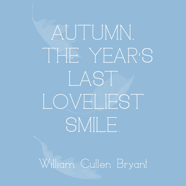 Autumn, the year's last loveliest smile. - William Cullen Bryant