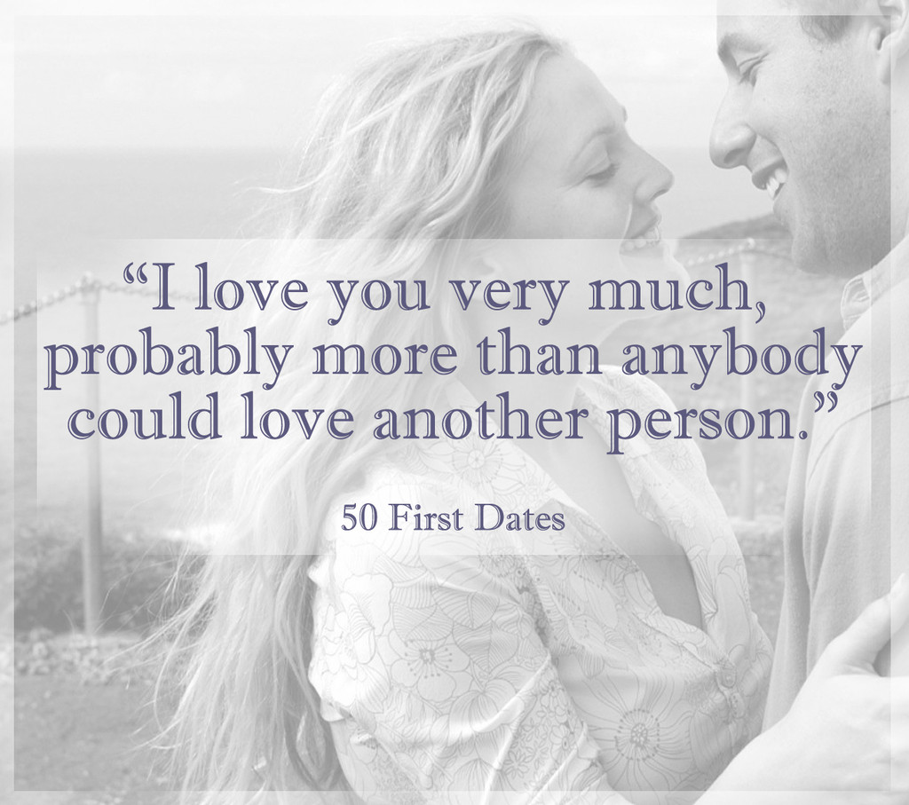 Words From 50 First Dates Fall In Love All Over Again With These