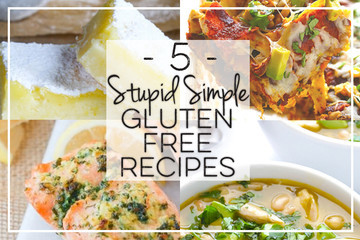 5 Stupid Simple Gluten-Free Recipes