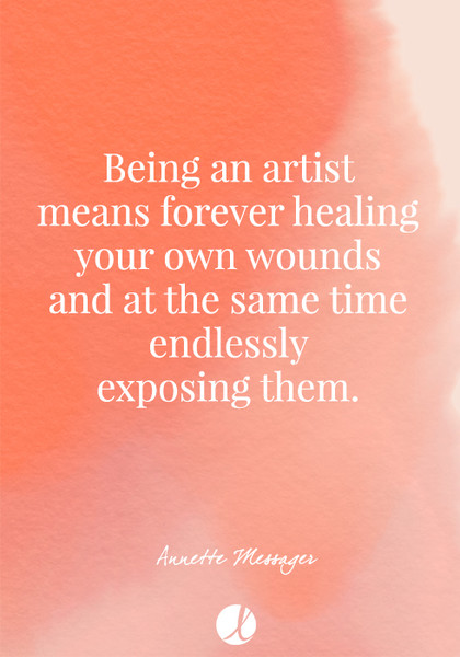 """""""Being an artist means forever healing your own wounds and at the same time endlessly exposing them."""" Annette Messager"""