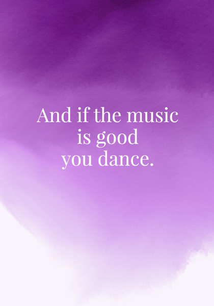 And if the music is good you dance.