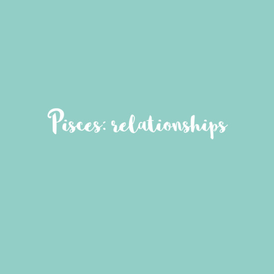 Pisces: Relationships