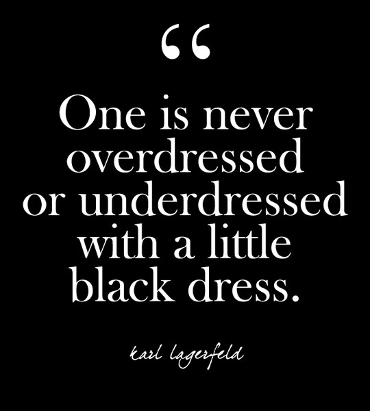 """One is never overdressed or underdressed with a little black dress."" - Karl Lagerfeld"